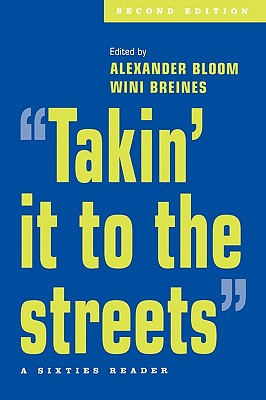 "Takin' it to the streets: A Sixties Reader, ""BLOOM, ALEXANDER, BREINES, WINI"""