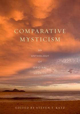Comparative Mysticism: An Anthology of Original Sources