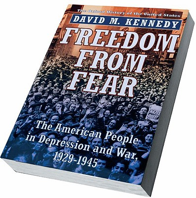 Freedom from Fear: The American People in Depression and War, 1929-1945 (Oxford History of the United States), Kennedy, David M.
