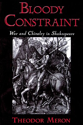 Image for Bloody Constraint: War and Chivalry in Shakespeare