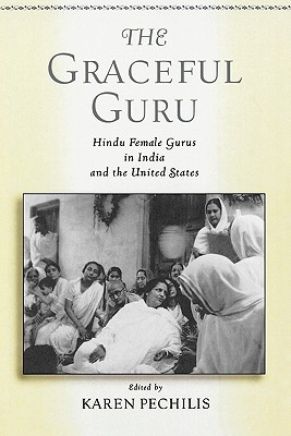 The Graceful Guru: Hindu Female Gurus in India and the United States
