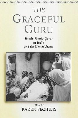 Image for The Graceful Guru: Hindu Female Gurus in India and the United States