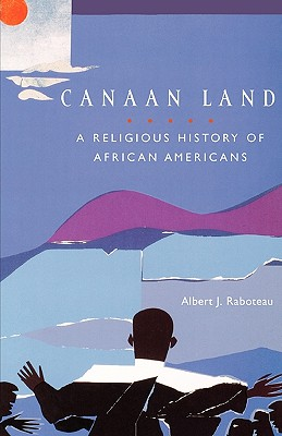 Canaan Land: A Religious History of African Americans (Religion in American Life), Raboteau, Albert J.