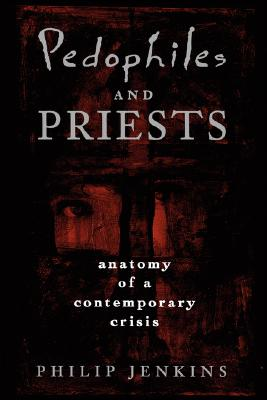 Image for Pedophiles and Priests: Anatomy of a Contemporary Crisis