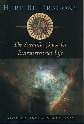 Here Be Dragons: The Scientific Quest for Extraterrestrial Life, Koerner, David; LeVay, Simon