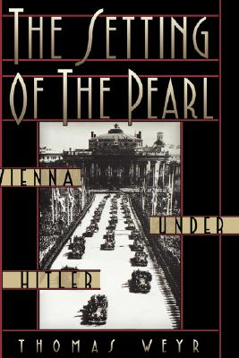 The Setting of the Pearl: Vienna under Hitler, Thomas Weyr