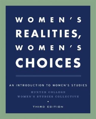 Women's Realities, Women's Choices: An Introduction to Women's Studies, Hunter College Women's Studies Collective; Bates, Ulku U.; Denmark, Florence L.; Held, Virginia; Helly, Dorothy O.; Hune, Shirley; Lees, Susan H.; Mascia-Lees, Frances E.; Pomeroy, Sarah B.
