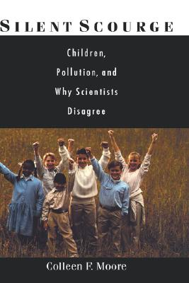 Silent Scourge: Children, Pollution, and Why Scientists Disagree, Colleen F. Moore