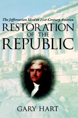 Restoration of the Republic: The Jeffersonian Ideal in 21st-Century America, Hart, Gary