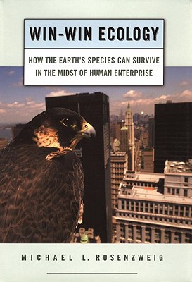 Win-Win Ecology: How the Earth's Species Can Survive in the Midst of Human Enterprise, Rosenzweig, Michael L.