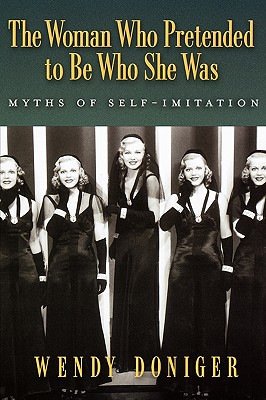 Image for The Woman Who Pretended to Be Who She Was: Myths of Self-Imitation
