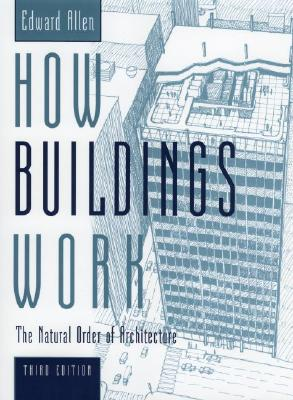 How Buildings Work: The Natural Order of Architecture, Allen, Edward