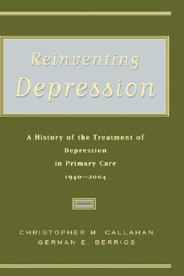 Image for Reinventing Depression: A History of the Treatment of Depression in Primary Care, 1940-2004 (First Edition)