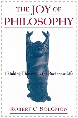 Image for The Joy of Philosophy: Thinking Thin versus the Passionate Life