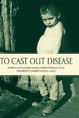 Image for To Cast Out Disease: A History of the International Health Division of Rockefeller Foundation (1913-1951)