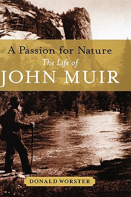 A Passion for Nature; The Life of John Muir, Worster, Donald