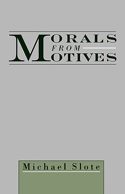 Morals from Motives, Slote, Michael