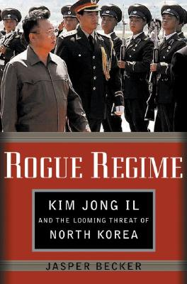 Image for Rogue Regime: Kim Jong Il and the Looming Threat of North Korea