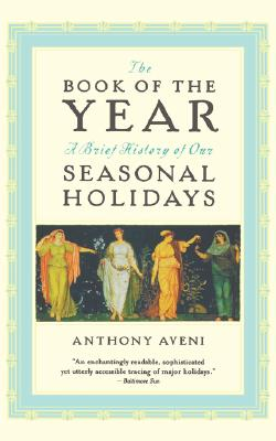 The Book of the Year: A Brief History of Our Holidays, Aveni, Anthony F.