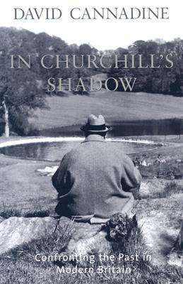 Image for In Churchill's Shadow: Confronting the Past in Modern Britain