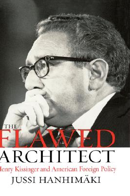 Image for The Flawed Architect: Henry Kissinger and American Foreign Policy