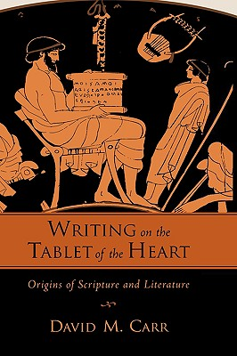 Writing on the Tablet of the Heart: Origins of Scripture and Literature, Carr, David M.