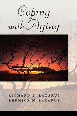 Coping with Aging, Lazarus, Richard S.; Lazarus, Bernice N.