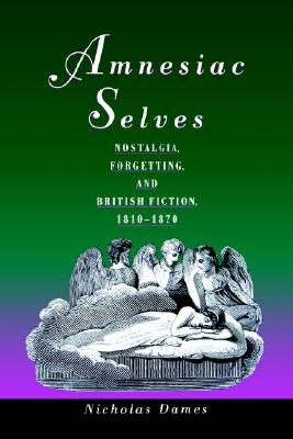 Image for Amnesiac Selves: Nostalgia, Forgetting, and British Fiction, 1810-1870
