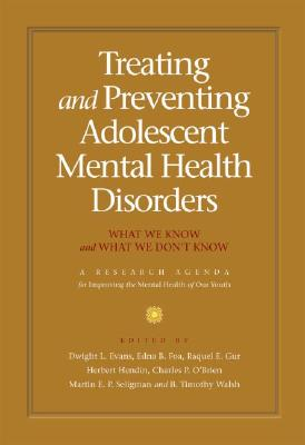 Image for Treating and Preventing Adolescent Mental Health Disorders: What We Know and What We Don't Know: A Research Agenda for Improving the Mental Health of Our Youth