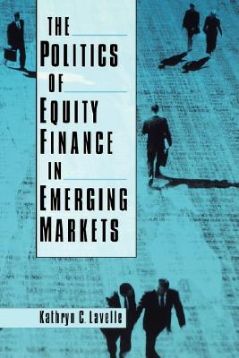 The Politics of Equity Finance in Emerging Markets, Lavelle, Kathryn C.