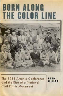 Image for Born along the Color Line: The 1933 Amenia Conference and the Rise of a National Civil Rights Movement