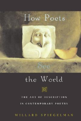 How Poets See the World: The Art of Description in Contemporary Poetry, Spiegelman, Willard