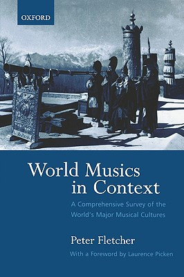 World Musics in Context: A Comprehensive Survey of the World's Major Musical Cultures, Fletcher, Peter