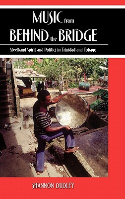 Image for Music from behind the Bridge: Steelband Aesthetics and Politics in Trinidad and Tobago