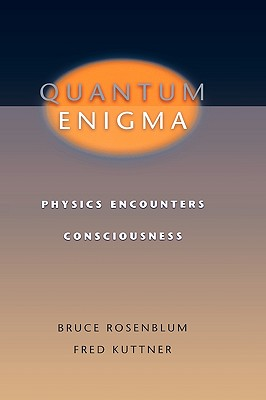 Quantum Enigma: Physics Encounters Consciousness, Rosenblum, Bruce; Kuttner, Fred