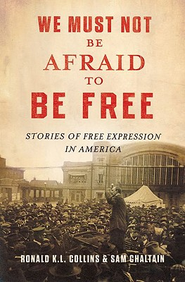 Image for We Must Not Be Afraid to Be Free: Stories of Free Expression in America