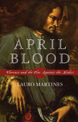 Image for April Blood: Florence and the Plot against the Medici