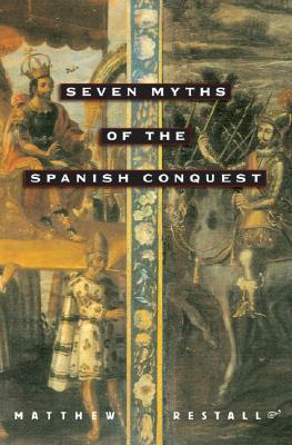 Image for Seven Myths of the Spanish Conquest