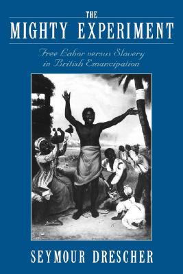 The Mighty Experiment: Free Labor versus Slavery in British Emancipation, Drescher, Seymour