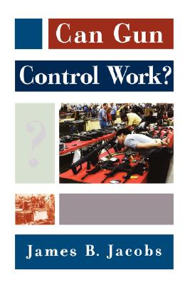Can Gun Control Work? (Studies in Crime and Public Policy), Jacobs, James B.
