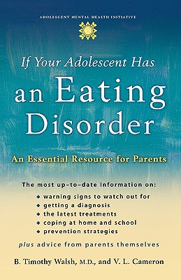 If Your Adolescent Has an Eating Disorder: An Essential Resource for Parents (Adolescent Mental Health Initiative), B. Timothy Walsh, V. L. Cameron