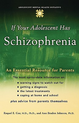 Image for If Your Adolescent Has Schizophrenia: An Essential Resource for Parents (Annenberg Foundation Trust at Sunnylands' Adolescent Mental Health Initiative)