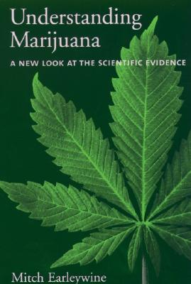 Understanding Marijuana: A New Look at the Scientific Evidence, Mitch Earleywine