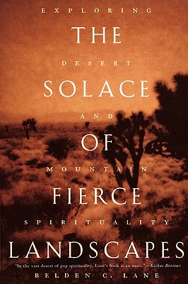 The Solace of Fierce Landscapes: Exploring Desert and Mountain Spirituality, BELDEN C. LANE