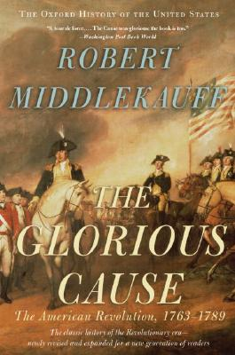 Image for The Glorious Cause: The American Revolution, 1763-1789 (Oxford History of the United States)