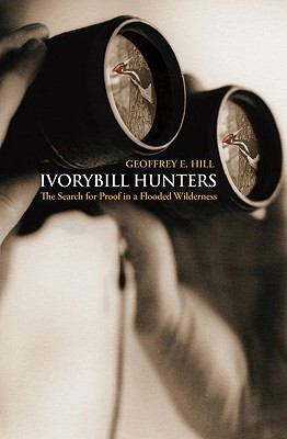 Image for Ivorybill Hunters: The Search for Proof in a Flooded Wilderness