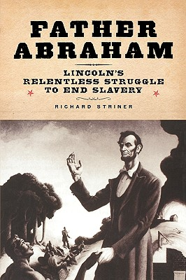 Image for FATHER ABRAHAM: LINCOLN'S RELENTLESS STRUGGLE TO END SLAVERY
