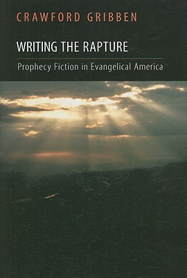 Writing the Rapture: Prophecy Fiction in Evangelical America, Crawford Gribben