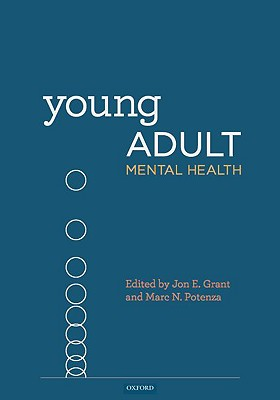 Young Adult Mental Health 1st Edition, Jon E. Grant (Author), Marc N. Potenza  (Author)