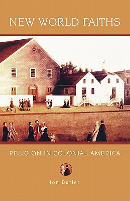 New World Faiths: Religion in Colonial America (Religion in American Life), Butler, Jon